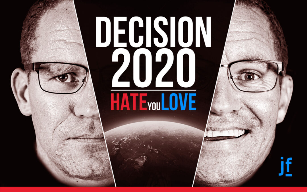 Decision 2020: To Love or To Hate